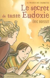 La trilogie des Charmettes. Volume 1, Le secret de tante Eudoxie