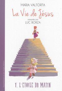 La vie de Jésus. Volume 1, L'étoile du matin