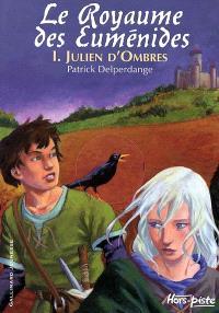 Le royaume des Euménides. Volume 1, Julien d'Ombres