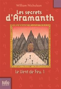 Le vent de feu. Volume 1, Les secrets d'Aramanth