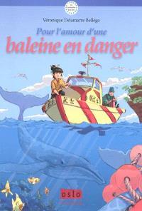 Les sentinelles de la terre. Volume 1, Pour l'amour d'une baleine en danger !