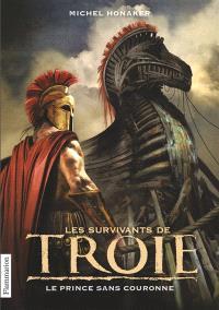 Les survivants de Troie. Volume 1, Le prince sans couronne