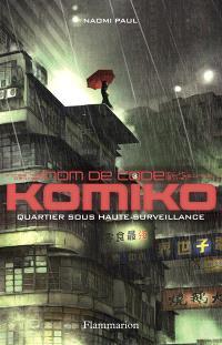 Nom de code : Komiko. Volume 3, Quartier sous haute surveillance