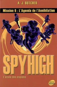 Spy high : l'école des espions. Volume 6, L'agenda de l'annihilation