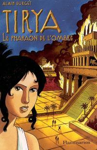 Tirya. Volume 2, Le pharaon de l'ombre