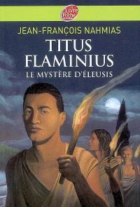 Titus Flaminius. Volume 3, Le mystère d'Eleusis