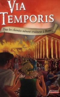 Via temporis. Volume 3, Tous les chemins mènent vraiment à Rome