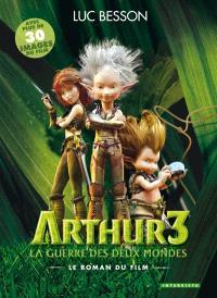 Arthur 3 : la guerre des deux mondes : le roman du film