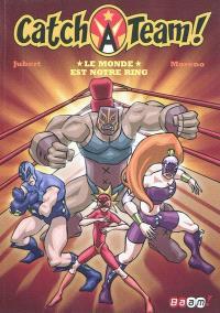 Catch-a-team. Volume 1, Le monde est notre ring !