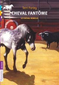 Cheval fantôme. Volume 4, Le cheval rebelle