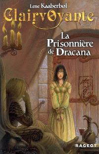 Clairvoyante. Volume 2, La prisonnière de Dracana