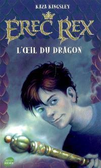 Erec Rex. Volume 1, L'oeil du dragon
