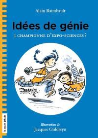 Idées de génie. Volume 1, Championne d'expo-sciences?