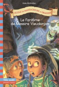 L'école des massacreurs de dragons. Volume 12, Le fantôme de messire Vieudonjon
