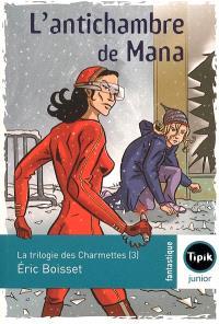 La trilogie des Charmettes. Volume 3, L'antichambre de Mana