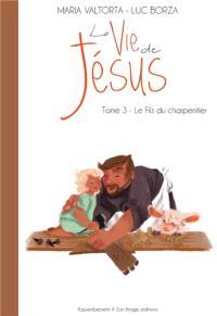 La vie de Jésus. Volume 3, Le fils du charpentier