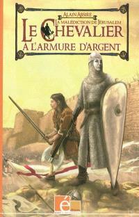 Le chevalier à l'armure d'argent. Volume 1, La malédiction de Jérusalem