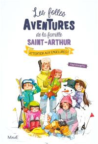 Les folles aventures de la famille Saint-Arthur. Volume 4, Attention aux engelures !