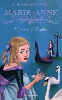 Marie-Anne, fille du roi. Volume 2, Un traître à Versailles