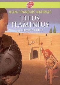 Titus Flaminius. Volume 2, La gladiatrice