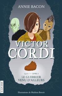 Victor Cordi. Volume 2, Cycle 1, livre 2, Le guerrier venu d'ailleurs