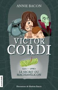 Victor Cordi. Volume 3, Cycle 1, livre 3, Le secret du Machiavélicon