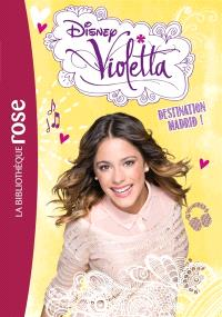 Violetta. Volume 17, Destination Madrid !