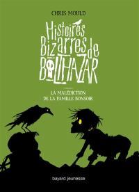 Histoires bizarres de Balthazar. Volume 4, La malédiction de la famille Bonsoir