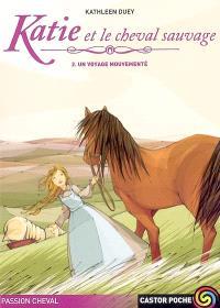 Katie et le cheval sauvage. Volume 2, Un voyage mouvementé