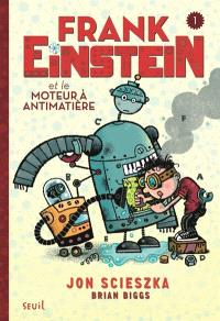 Frank Einstein. Volume 1, Frank Einstein et le moteur à antimatière