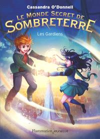 Le monde secret de Sombreterre. Volume 2, Les gardiens