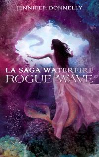 La saga Waterfire. Volume 2, Rogue Wave
