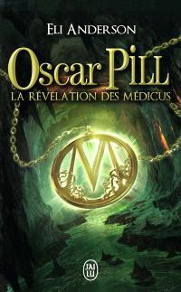 Oscar Pill. Volume 1, La révélation des Médicus