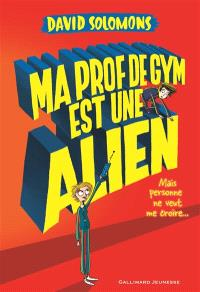 Ma prof de gym est une alien : mais personne ne veut me croire...