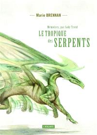 Mémoires, par lady Trent. Volume 2, Le tropique des serpents