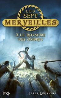 Les sept merveilles. Volume 3, Le royaume des ombres