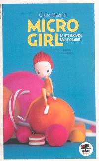 Micro girl. Volume 1, La mystérieuse boule orange