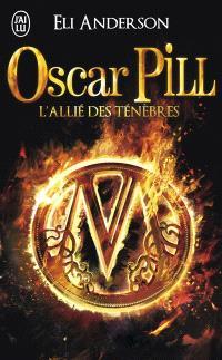 Oscar Pill. Volume 4, L'allié des ténèbres
