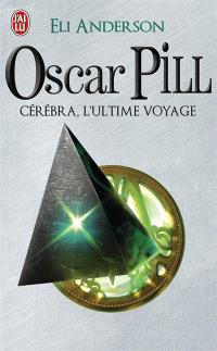 Oscar Pill. Volume 5, Cérébra, l'ultime voyage