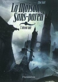 La maison Sans-Pareil. Volume 1, L'oiseau noir