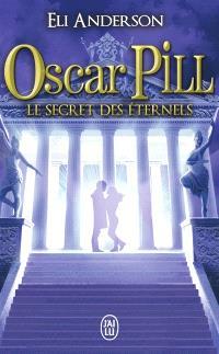 Oscar Pill. Volume 3, Le secret des éternels