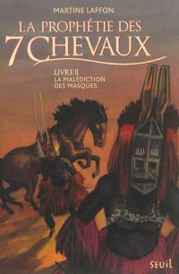 La prophétie des 7 chevaux. Volume 2, La malédiction des masques
