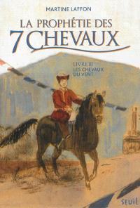 La prophétie des 7 chevaux. Volume 3, Les chevaux du vent