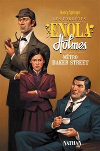 Les enquêtes d'Enola Holmes. Volume 6, Métro Baker Street