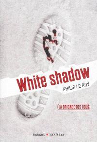 La brigade des fous. Volume 3, White shadow