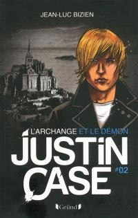 Justin Case. Volume 2, L'archange et le démon