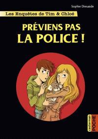Les enquêtes de Tim & Chloé. Volume 2, Préviens pas la police !