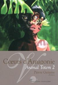 Animal totem. Volume 2, Coeurs d'Amazonie