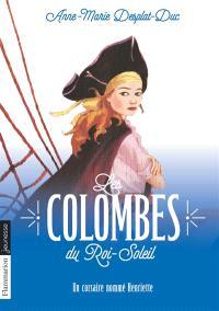 Les colombes du Roi-Soleil. Volume 7, Un corsaire nommé Henriette