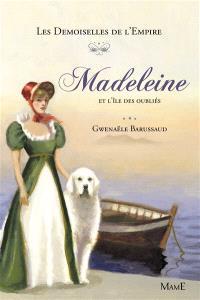 Les demoiselles de l'Empire. Volume 5, Madeleine et l'île des oubliés